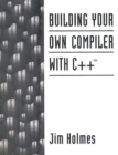 Image for Building Your Own Compiler with C++