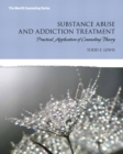 Image for Substance Abuse and Addiction Treatment : Practical Application of Counseling Theory