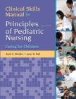 Image for Clinical Skills Manual for Principles of Pediatric Nursing : Caring for Children