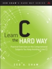 Image for Learn C the hard way: practical exercises on the computational subjects you keep avoiding (like C)