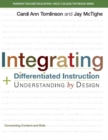 Image for Integrating Differentiated Instruction and Understanding by Design : Connecting Content and Kids