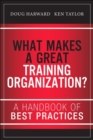 Image for What makes a great training organization?  : a handbook of best practices