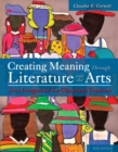 Image for Creating Meaning Through Literature and the Arts : Arts Integration for Classroom Teachers, Loose-Leaf Version