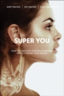 Image for Super You: How Technology is Revolutionizing What It Means to Be Human