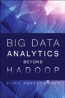 Image for Big data analytics beyond Hadoop: real-time applications with storm, spark, and more Hadoop alternatives