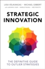 Image for Strategic innovation  : the definitive guide to outlier strategies