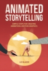 Image for Animated storytelling  : simple steps for creating animation & motion graphics