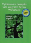 Image for MyClassroom Examples with Integrated Review Worksheets for College Algebra with Integrated Review