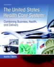 Image for The United States health care system  : combining business, health, and delivery