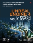 Image for Unreal Engine 4 for design visualization  : developing stunning interactive visualizations, animations, and renderings