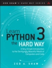 Image for Learn Python the hard way: a very simple introduction to the terrifyingly beautiful world of computers and code