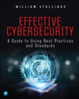 Image for Effective cybersecurity  : a guide to using best practices and standards