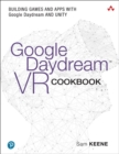 Image for Google daydream VR cookbook  : building games and apps with Google Daydream and Unity