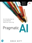 Image for Pragmatic AI: An Introduction to Cloud-Based Machine Learning
