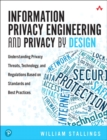 Image for Information privacy engineering and privacy by design  : understanding privacy threats, technology, and regulations based on standards and best practices