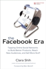 Image for The Facebook era  : tapping online social networks to build better products, reach new audiences, and sell more stuff