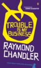 Image for Trouble is my business and other short stories