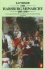 Image for The Habsburg monarchy, 1809-1918  : a history of the Austrian Empire and Austria-Hungary