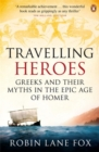 Image for Travelling heroes  : Greeks and their myths in the epic age of Homer