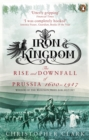 Image for Iron kingdom  : the rise and downfall of Prussia, 1600-1947