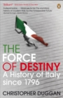 Image for The force of destiny  : a history of Italy since 1796