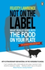 Image for Not on the label  : what really goes into the food on your plate