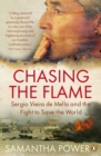 Image for Chasing the flame  : Sergio Vieira de Mello and the fight to save the world