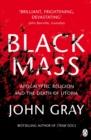 Image for Black mass  : apocalyptic religion and the death of Utopia