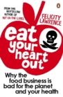 Image for Eat your heart out  : why the food business is bad for the planet and your health