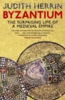 Image for Byzantium  : the surprising life of a medieval empire