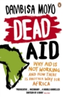 Image for Dead aid  : why aid makes things worse and how there is another way for Africa