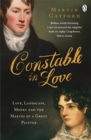 Image for Constable in love  : love, landscape, money and the making of a great painter