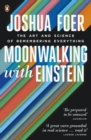 Image for Moonwalking with Einstein  : the art and science of remembering everything