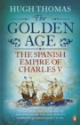 Image for The Golden Age  : the Spanish Empire of Charles V
