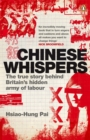 Image for Chinese whispers  : the true story behind Britain's hidden army of labour