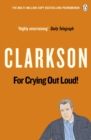 Image for For crying out loud!  : the world according to Clarkson, volume three