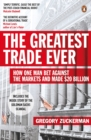 Image for The greatest trade ever  : how John Paulson bet against the markets and made $20 billion