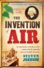 Image for The invention of air  : an experiment, a journey, a new country, and the amazing force of scientific discovery