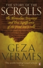 Image for The story of the scrolls  : the miraculous discovery and true significance of the Dead Sea scrolls