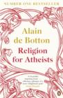 Image for Religion for atheists  : a non-believer's guide to the uses of religion