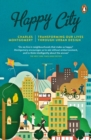Image for Happy city  : transforming our lives through urban design