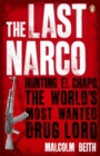 Image for The last narco  : hunting El Chapo, the world's most-wanted drug lord