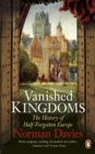 Image for Vanished kingdoms  : the history of half-forgotten Europe