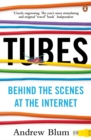 Image for Tubes  : behind the scenes at the Internet