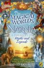 Image for The magical worlds of Narnia  : a treasury of myths and legends