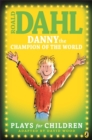Image for Danny the champion of the world  : plays for children
