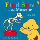 Image for Find Spot at the museum  : a lift-the-flap book