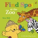 Image for Find Spot at the zoo  : a lift-the-flap book