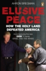 Image for Elusive peace: how the Holy Land defeated America