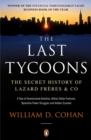 Image for The last tycoons: the secret history of Lazard Freres & Co.